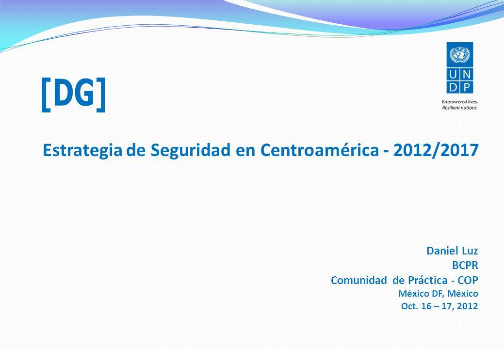 [DG] Estrategia de Seguridad en Centroamérica - 2012/2017 Daniel Luz